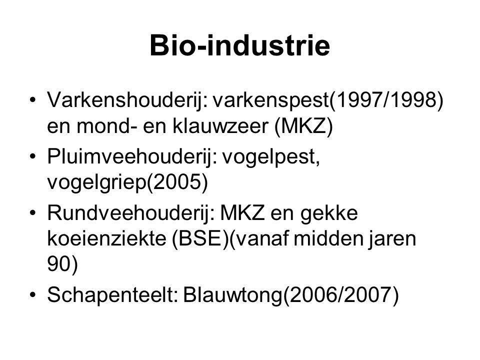 Bio-industrie Varkenshouderij: varkenspest(1997/1998) en mond- en klauwzeer (MKZ) Pluimveehouderij: vogelpest, vogelgriep(2005) Rundveehouderij: MKZ e