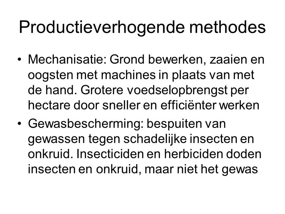 Productieverhogende methodes Mechanisatie: Grond bewerken, zaaien en oogsten met machines in plaats van met de hand. Grotere voedselopbrengst per hect