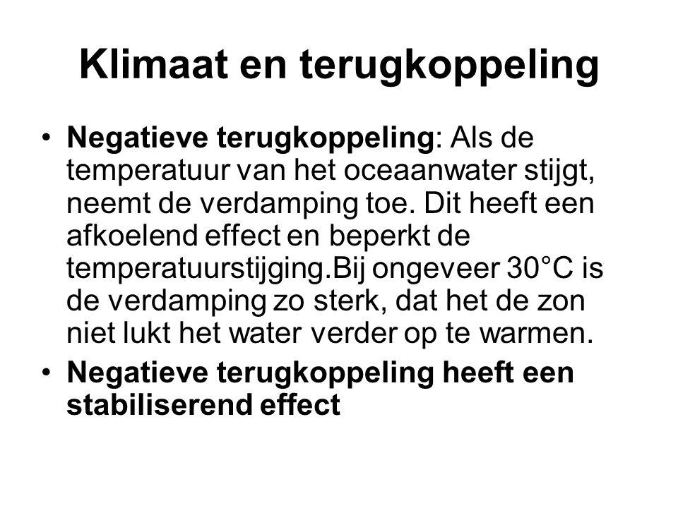 Klimaat en terugkoppeling Negatieve terugkoppeling: Als de temperatuur van het oceaanwater stijgt, neemt de verdamping toe. Dit heeft een afkoelend ef