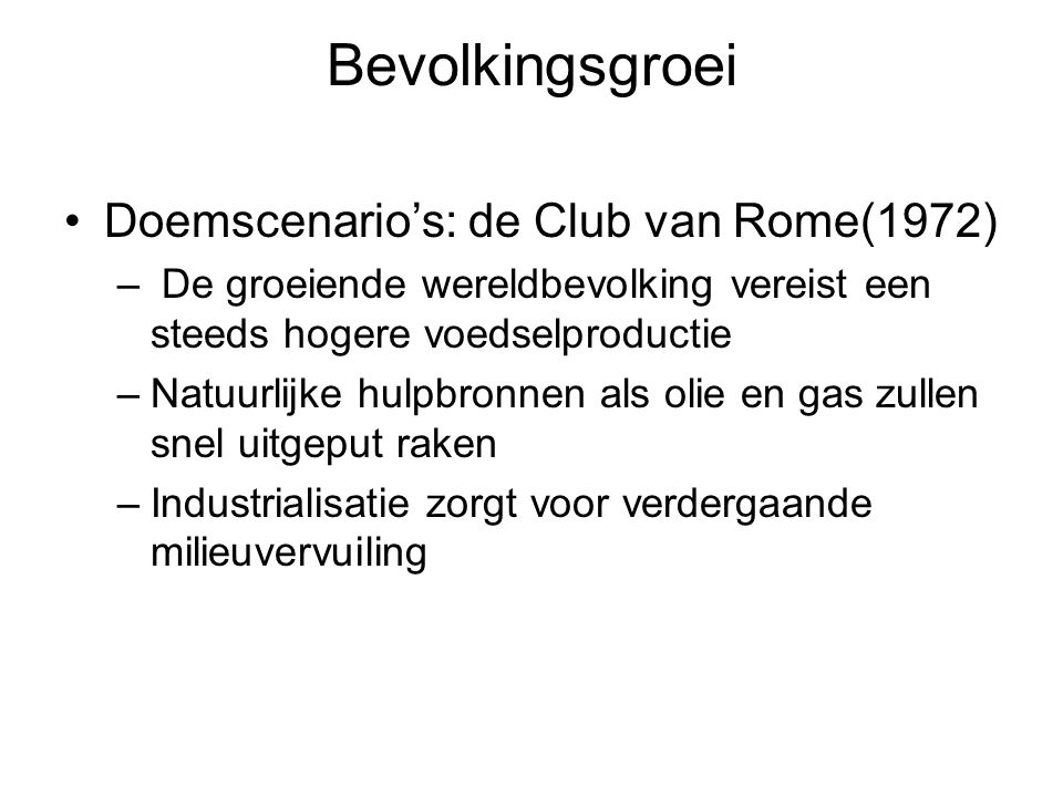 Bevolkingsgroei Doemscenario's: de Club van Rome(1972) – De groeiende wereldbevolking vereist een steeds hogere voedselproductie –Natuurlijke hulpbron