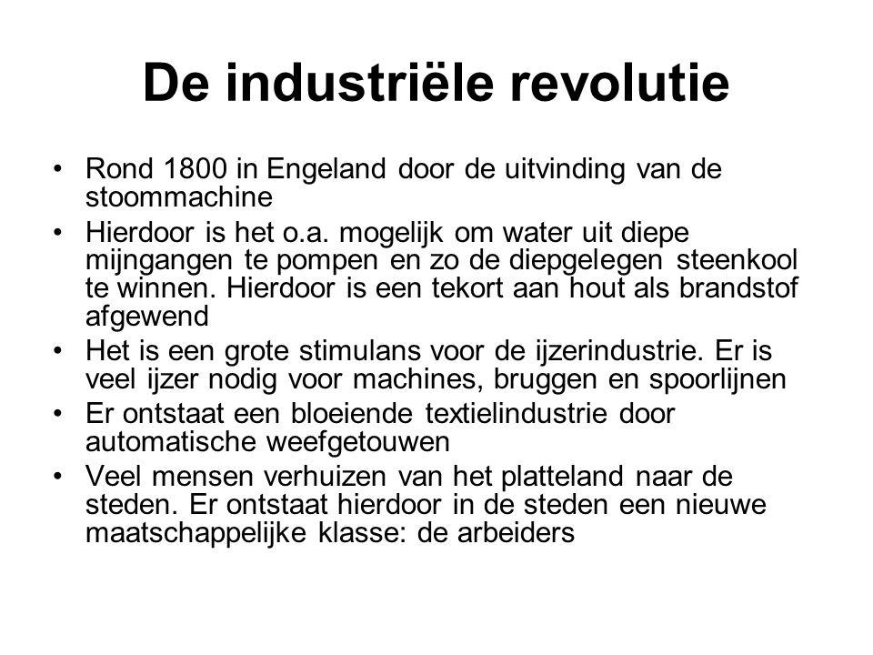 De industriële revolutie Rond 1800 in Engeland door de uitvinding van de stoommachine Hierdoor is het o.a. mogelijk om water uit diepe mijngangen te p