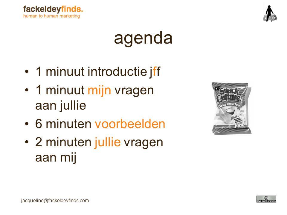 jacqueline@fackeldeyfinds.com agenda 1 minuut introductie jff 1 minuut mijn vragen aan jullie 6 minuten voorbeelden 2 minuten jullie vragen aan mij