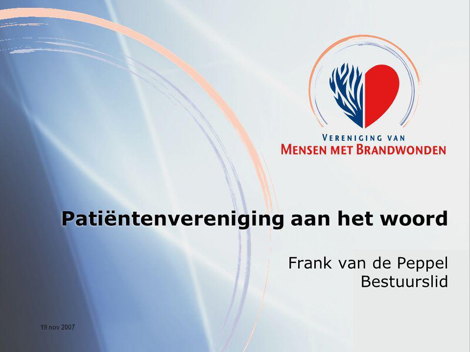 19 nov 2007 Patiëntenvereniging aan het woord Frank van de Peppel Bestuurslid