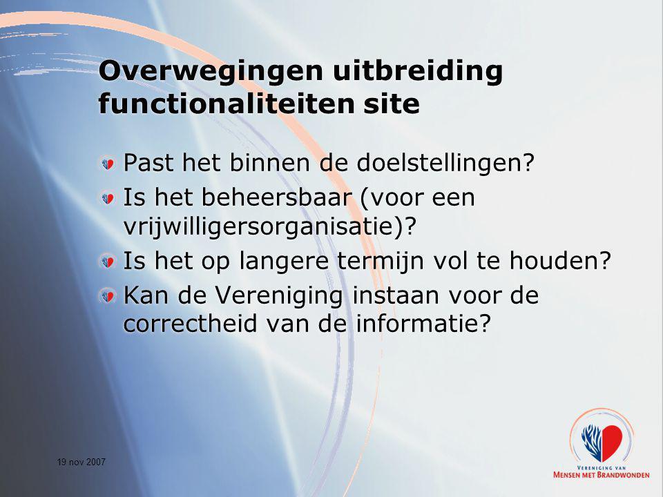 19 nov 2007 Overwegingen uitbreiding functionaliteiten site Past het binnen de doelstellingen? Is het beheersbaar (voor een vrijwilligersorganisatie)?