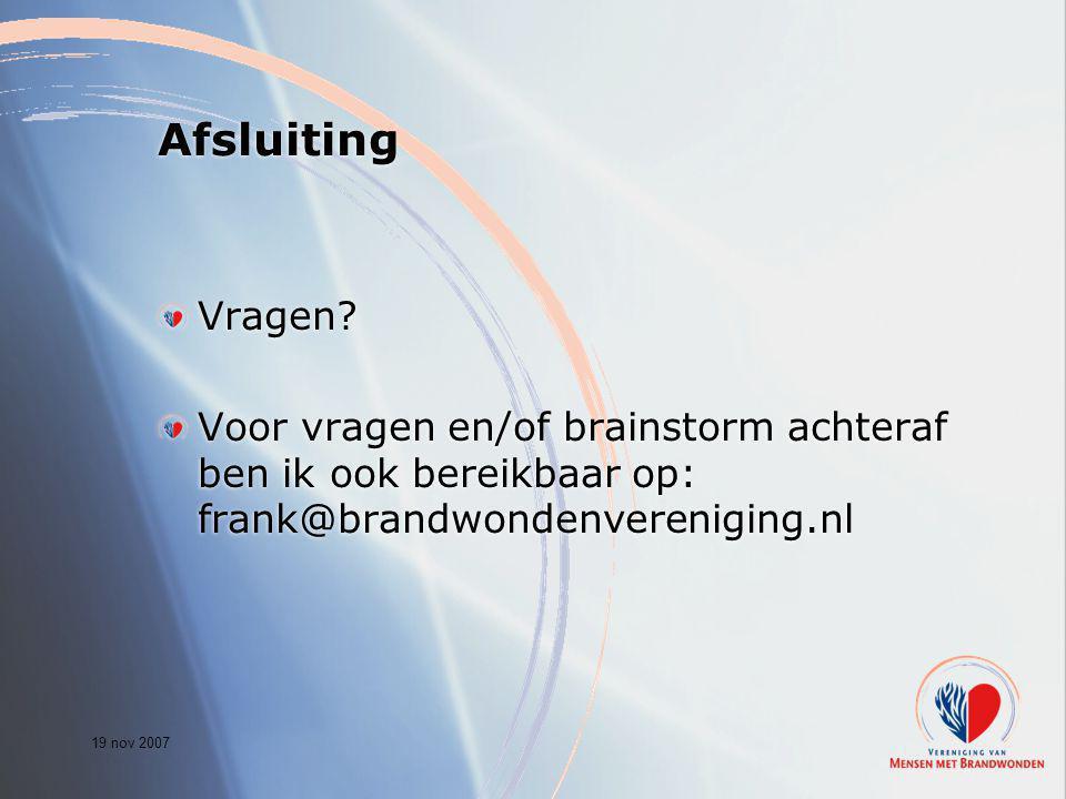 19 nov 2007 Afsluiting Vragen? Voor vragen en/of brainstorm achteraf ben ik ook bereikbaar op: frank@brandwondenvereniging.nl Vragen? Voor vragen en/o