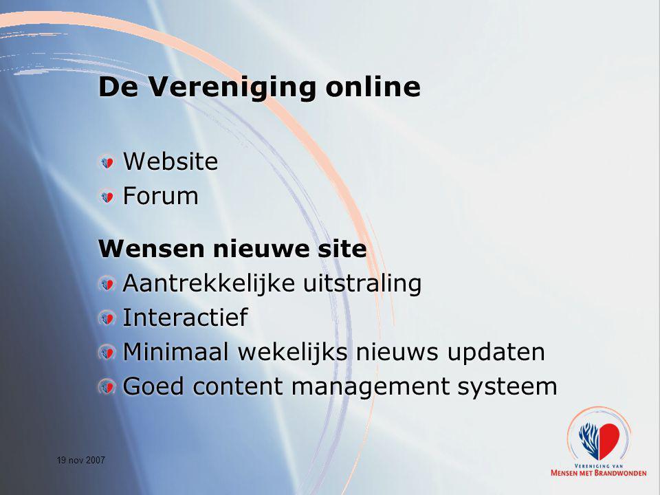 19 nov 2007 De Vereniging online Website Forum Wensen nieuwe site Aantrekkelijke uitstraling Interactief Minimaal wekelijks nieuws updaten Goed conten