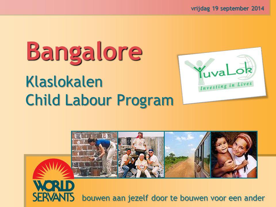 bouwen aan jezelf door te bouwen voor een ander vrijdag 19 september 2014vrijdag 19 september 2014vrijdag 19 september 2014vrijdag 19 september 2014 Bangalore Klaslokalen Child Labour Program