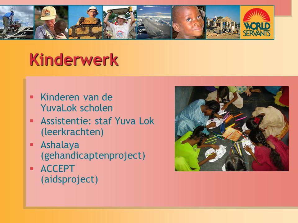 Kinderwerk  Kinderen van de YuvaLok scholen  Assistentie: staf Yuva Lok (leerkrachten)  Ashalaya (gehandicaptenproject)  ACCEPT (aidsproject)  Kinderen van de YuvaLok scholen  Assistentie: staf Yuva Lok (leerkrachten)  Ashalaya (gehandicaptenproject)  ACCEPT (aidsproject)