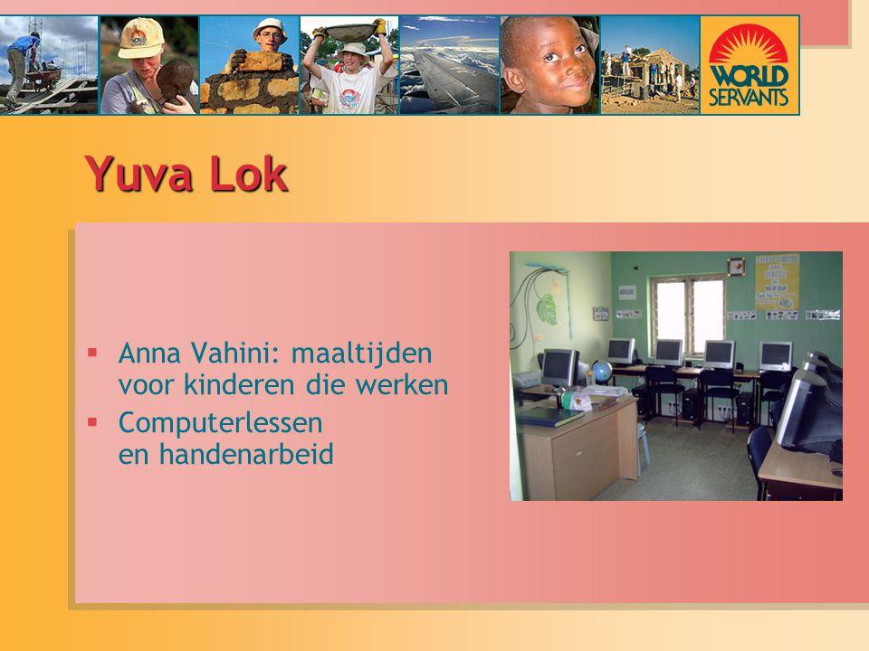 Yuva Lok  Anna Vahini: maaltijden voor kinderen die werken  Computerlessen en handenarbeid  Anna Vahini: maaltijden voor kinderen die werken  Computerlessen en handenarbeid
