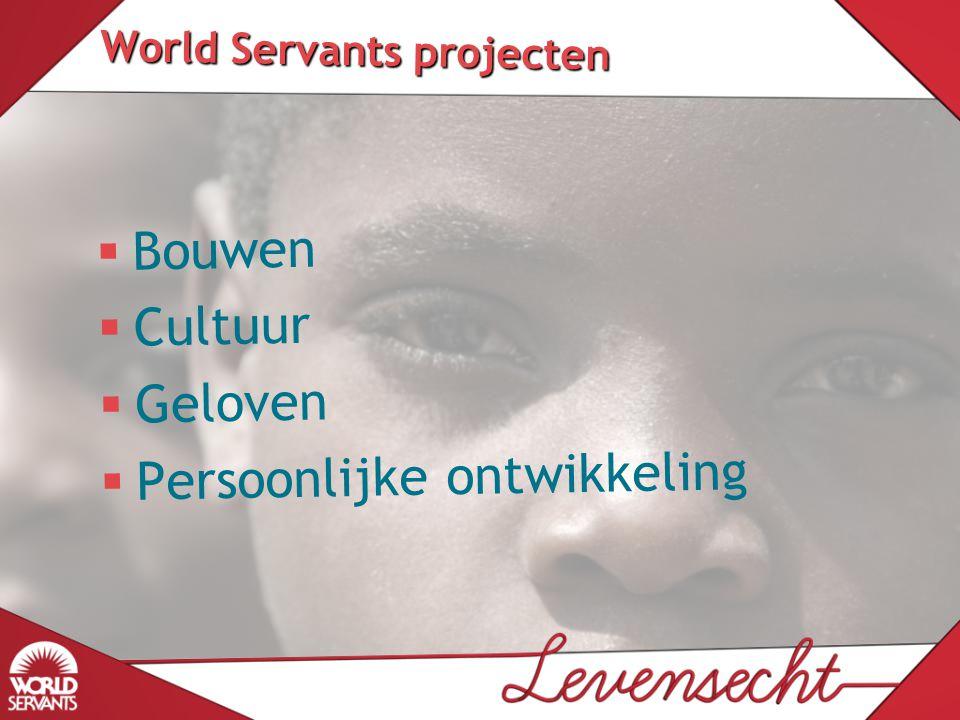 World Servants projecten   Bouwen   Cultuur   Geloven   Persoonlijke ontwikkeling