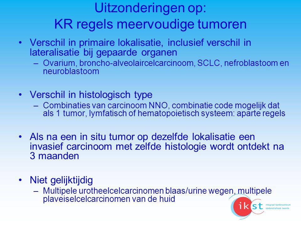 Uitzonderingen op: KR regels meervoudige tumoren Verschil in primaire lokalisatie, inclusief verschil in lateralisatie bij gepaarde organen –Ovarium,
