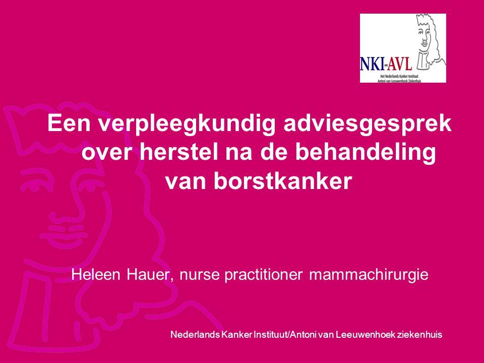 Nederlands Kanker Instituut/Antoni van Leeuwenhoek ziekenhuis Een verpleegkundig adviesgesprek over herstel na de behandeling van borstkanker Heleen H
