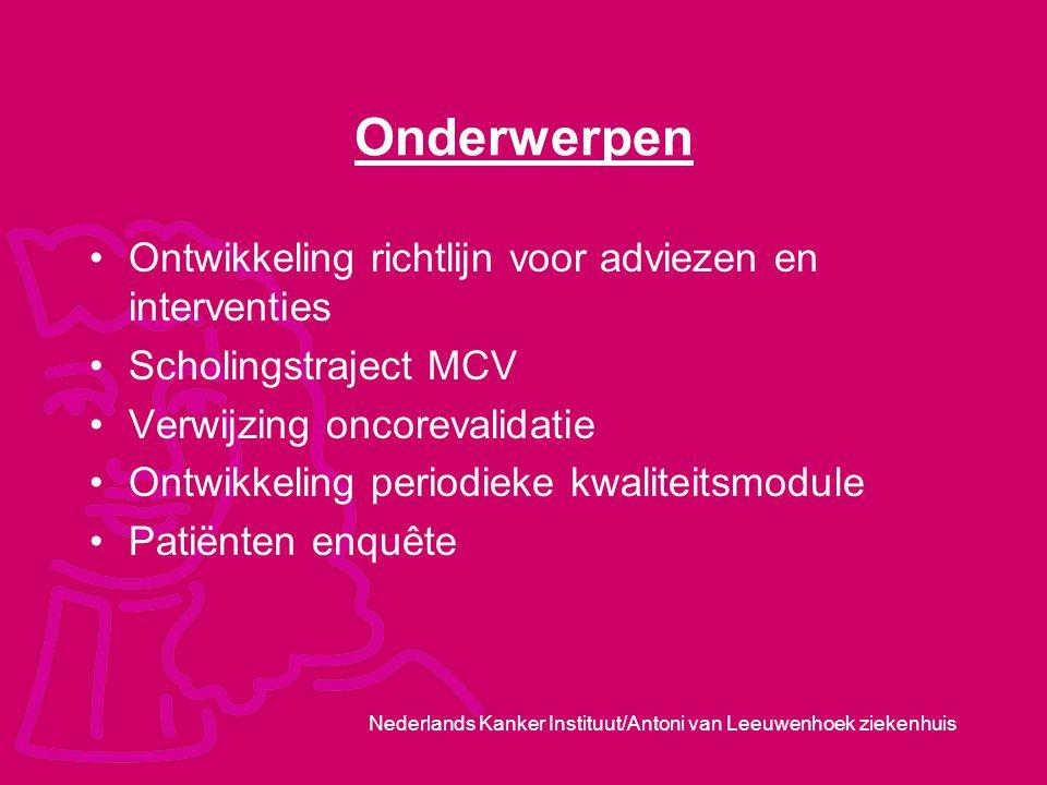 Nederlands Kanker Instituut/Antoni van Leeuwenhoek ziekenhuis Onderwerpen Ontwikkeling richtlijn voor adviezen en interventies Scholingstraject MCV Ve