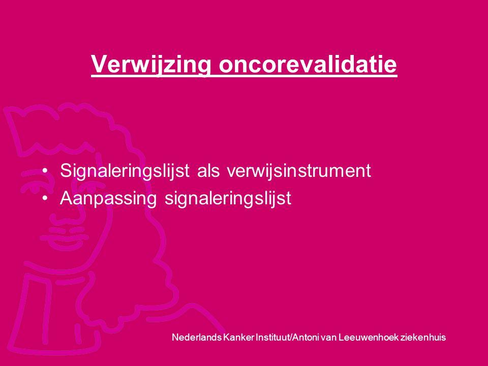 Nederlands Kanker Instituut/Antoni van Leeuwenhoek ziekenhuis Verwijzing oncorevalidatie Signaleringslijst als verwijsinstrument Aanpassing signalerin