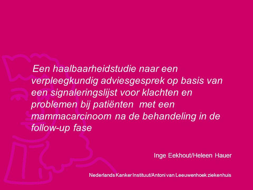 Nederlands Kanker Instituut/Antoni van Leeuwenhoek ziekenhuis Een haalbaarheidstudie naar een verpleegkundig adviesgesprek op basis van een signalerin