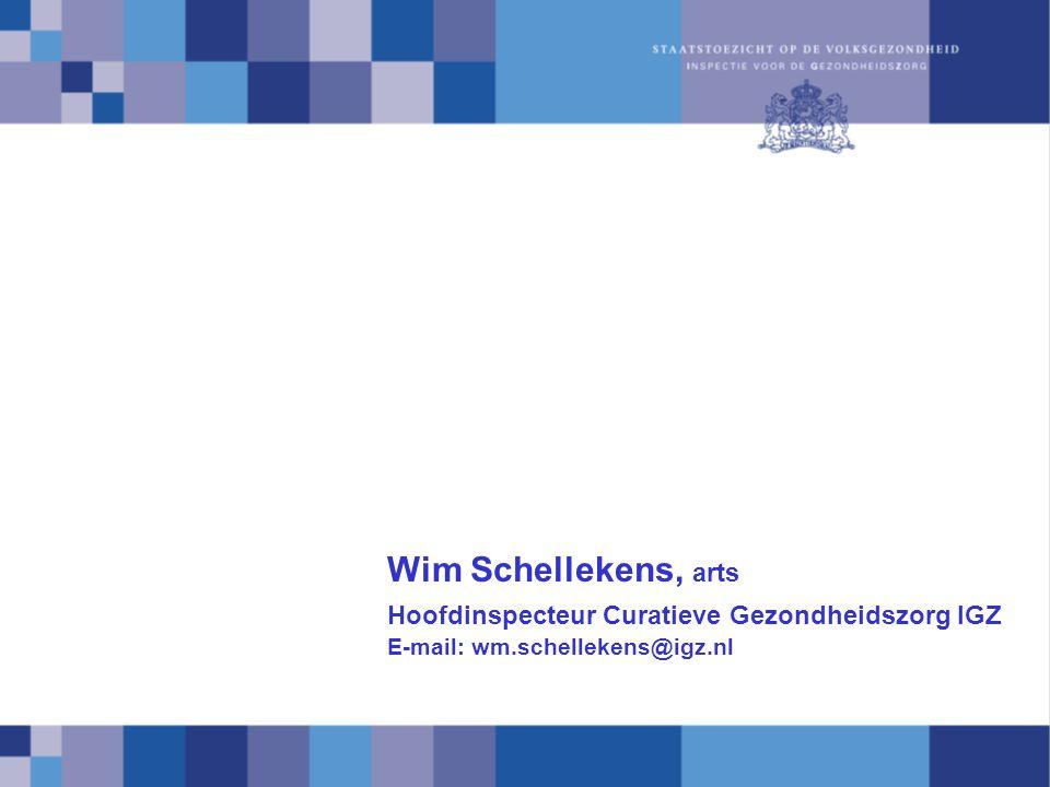 Wim Schellekens, arts Hoofdinspecteur Curatieve Gezondheidszorg IGZ E-mail: wm.schellekens@igz.nl