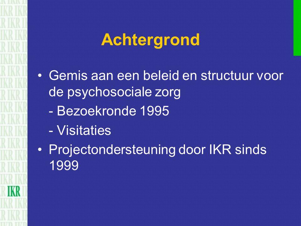 Achtergrond Gemis aan een beleid en structuur voor de psychosociale zorg - Bezoekronde 1995 - Visitaties Projectondersteuning door IKR sinds 1999