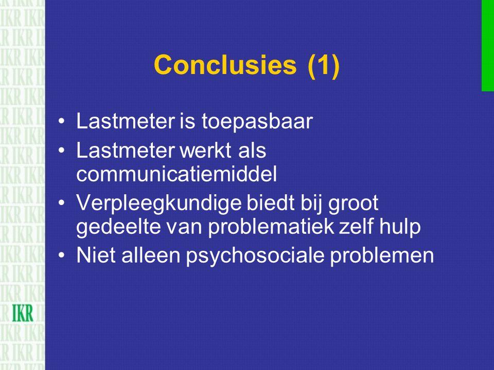 Conclusies (1) Lastmeter is toepasbaar Lastmeter werkt als communicatiemiddel Verpleegkundige biedt bij groot gedeelte van problematiek zelf hulp Niet