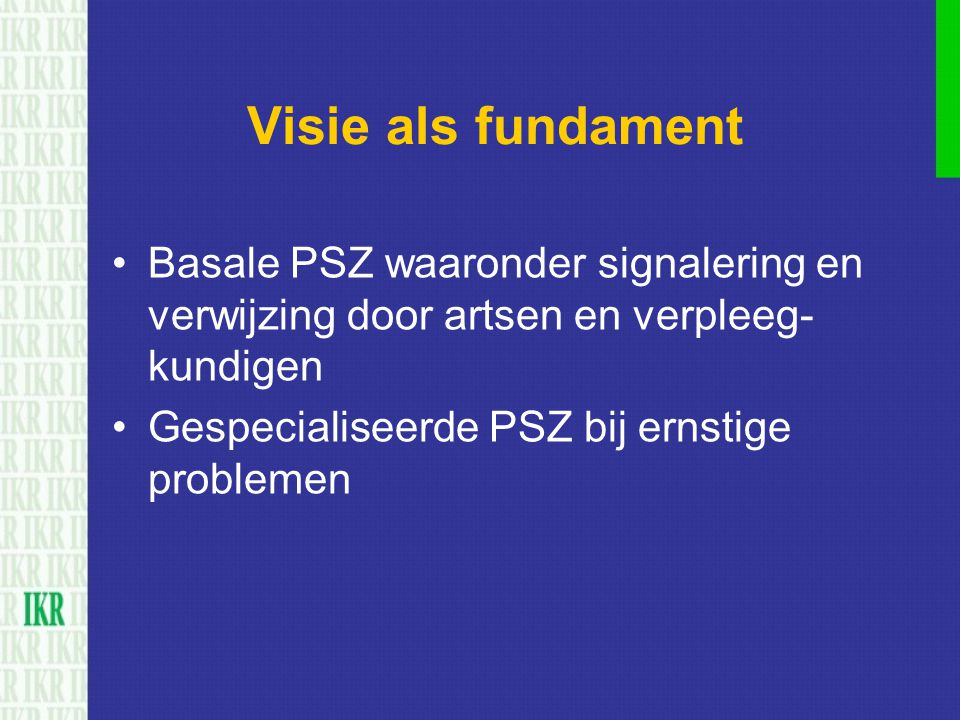 Visie als fundament Basale PSZ waaronder signalering en verwijzing door artsen en verpleeg- kundigen Gespecialiseerde PSZ bij ernstige problemen