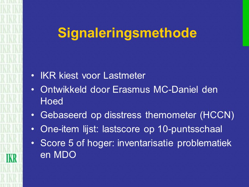 Signaleringsmethode IKR kiest voor Lastmeter Ontwikkeld door Erasmus MC-Daniel den Hoed Gebaseerd op disstress themometer (HCCN) One-item lijst: lasts