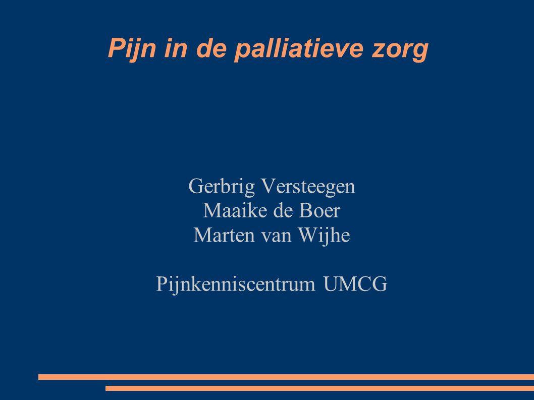 Pijn in de palliatieve zorg Gerbrig Versteegen Maaike de Boer Marten van Wijhe Pijnkenniscentrum UMCG