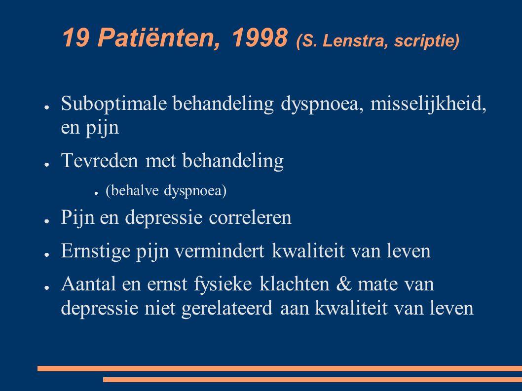 19 Patiënten, 1998 (S. Lenstra, scriptie) ● Suboptimale behandeling dyspnoea, misselijkheid, en pijn ● Tevreden met behandeling ● (behalve dyspnoea) ●