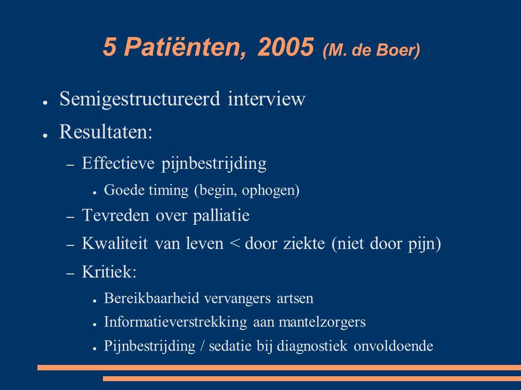 5 Patiënten, 2005 (M. de Boer) ● Semigestructureerd interview ● Resultaten: – Effectieve pijnbestrijding ● Goede timing (begin, ophogen) – Tevreden ov