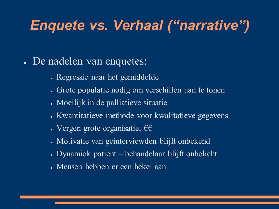 """Enquete vs. Verhaal (""""narrative"""") ● De nadelen van enquetes: ● Regressie naar het gemiddelde ● Grote populatie nodig om verschillen aan te tonen ● Moe"""