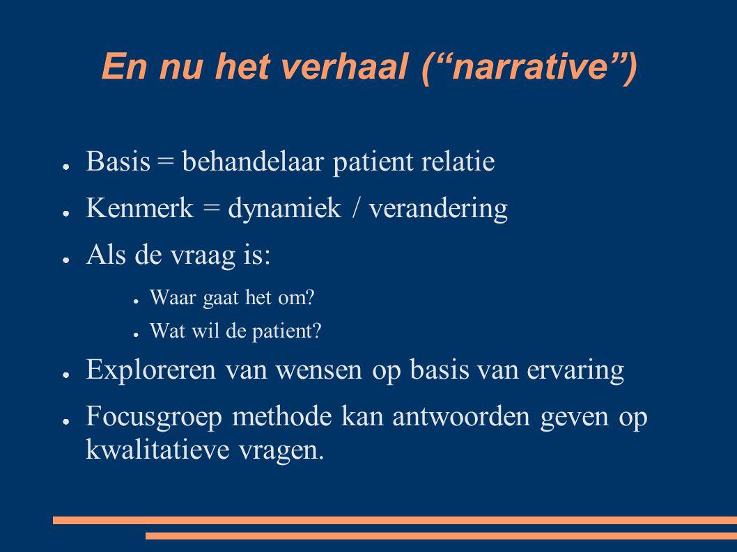 """En nu het verhaal (""""narrative"""") ● Basis = behandelaar patient relatie ● Kenmerk = dynamiek / verandering ● Als de vraag is: ● Waar gaat het om? ● Wat"""