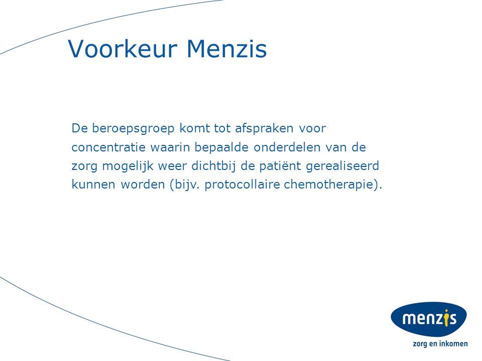 Voorkeur Menzis De beroepsgroep komt tot afspraken voor concentratie waarin bepaalde onderdelen van de zorg mogelijk weer dichtbij de patiënt gerealiseerd kunnen worden (bijv.