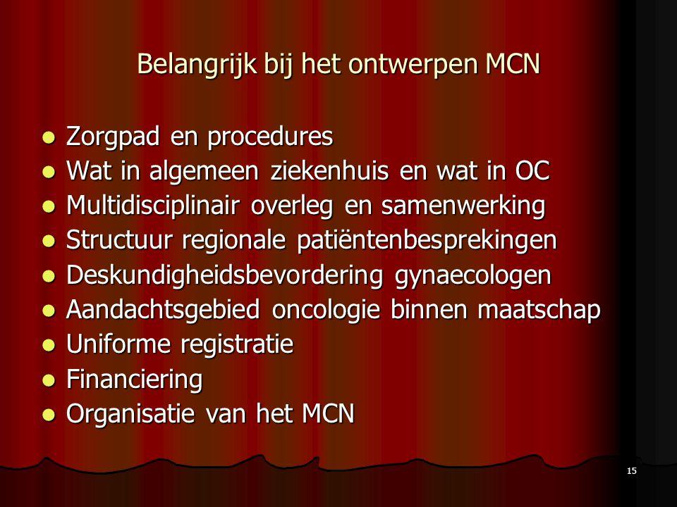 15 Belangrijk bij het ontwerpen MCN Zorgpad en procedures Zorgpad en procedures Wat in algemeen ziekenhuis en wat in OC Wat in algemeen ziekenhuis en