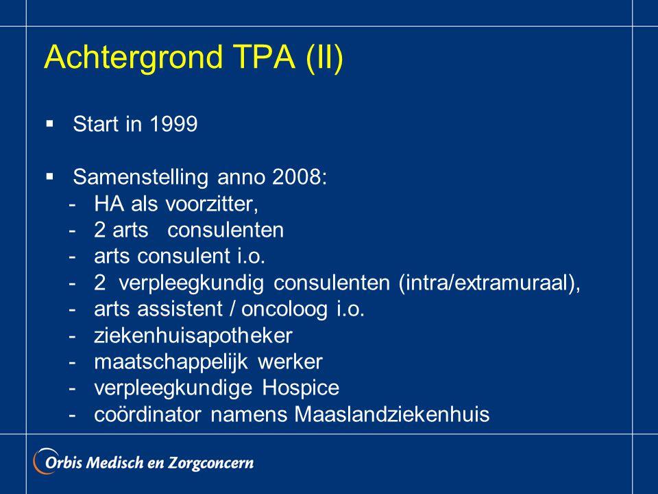 Achtergrond TPA (II)  Start in 1999  Samenstelling anno 2008: - HA als voorzitter, - 2 arts consulenten - arts consulent i.o.