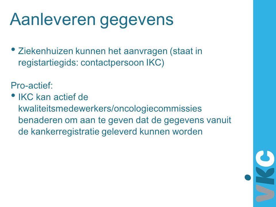 Aanleveren gegevens Ziekenhuizen kunnen het aanvragen (staat in registartiegids: contactpersoon IKC) Pro-actief: IKC kan actief de kwaliteitsmedewerke