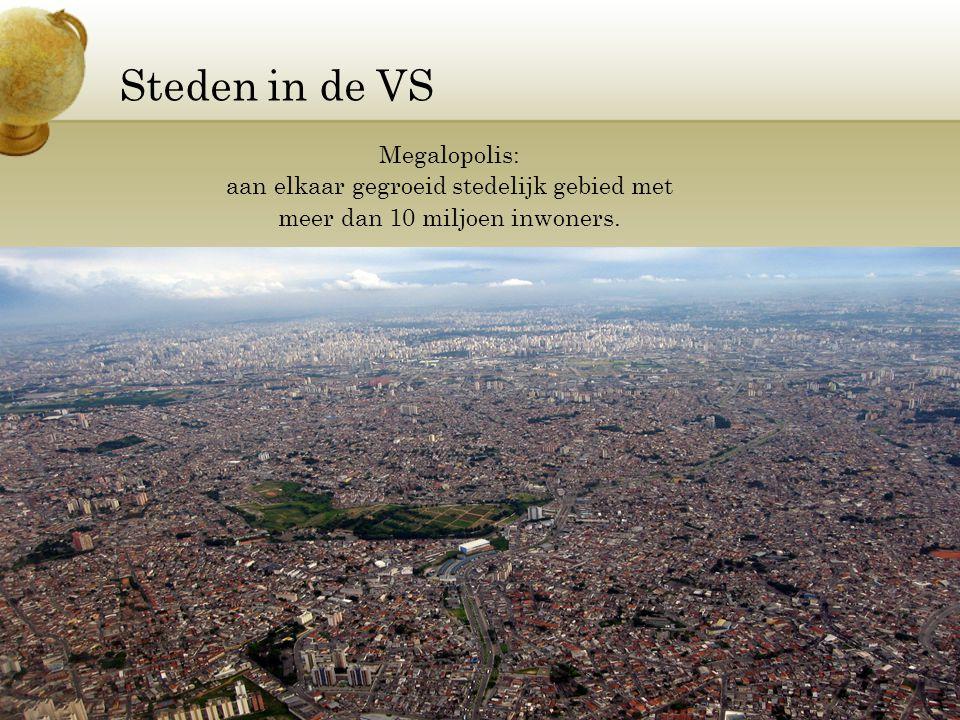 Steden in de VS Megalopolis: aan elkaar gegroeid stedelijk gebied met meer dan 10 miljoen inwoners.