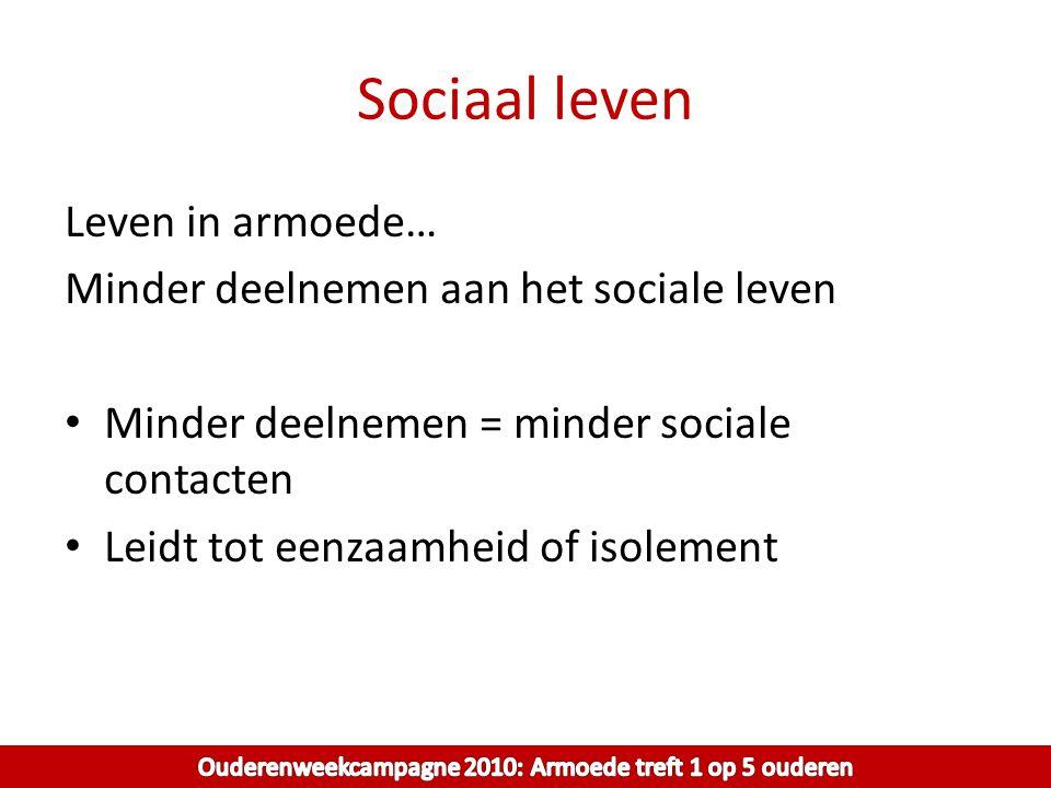 Sociaal leven Leven in armoede… Minder deelnemen aan het sociale leven Minder deelnemen = minder sociale contacten Leidt tot eenzaamheid of isolement