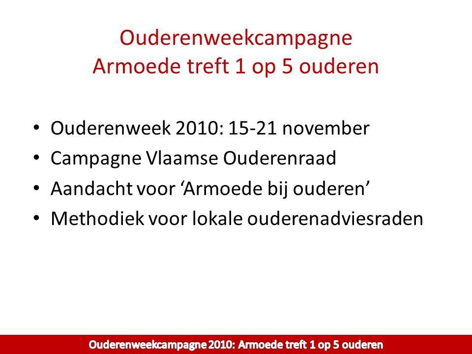 Ouderenweekcampagne Armoede treft 1 op 5 ouderen Ouderenweek 2010: 15-21 november Campagne Vlaamse Ouderenraad Aandacht voor 'Armoede bij ouderen' Met