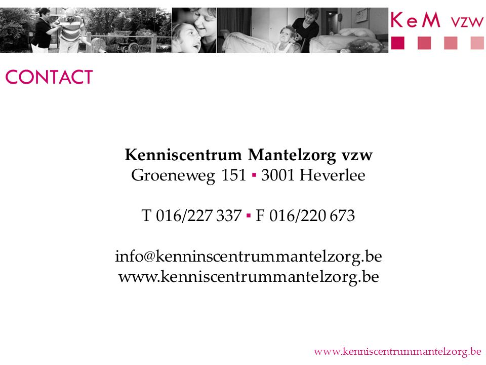CONTACT www.kenniscentrummantelzorg.be Kenniscentrum Mantelzorg vzw Groeneweg 151 ▪ 3001 Heverlee T 016/227 337 ▪ F 016/220 673 info@kenninscentrumman
