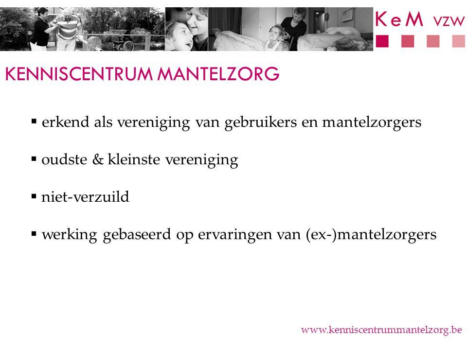 KENNISCENTRUM MANTELZORG  erkend als vereniging van gebruikers en mantelzorgers  oudste & kleinste vereniging  niet-verzuild  werking gebaseerd op