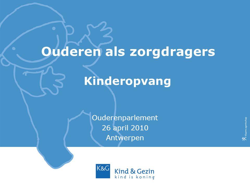 Ouderen als zorgdragers Ouderenparlement 26 april 2010 Antwerpen Kinderopvang
