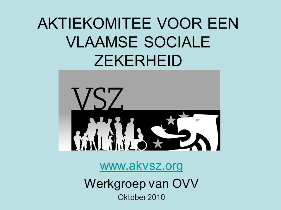 AKTIEKOMITEE VOOR EEN VLAAMSE SOCIALE ZEKERHEID www.akvsz.org Werkgroep van OVV Oktober 2010