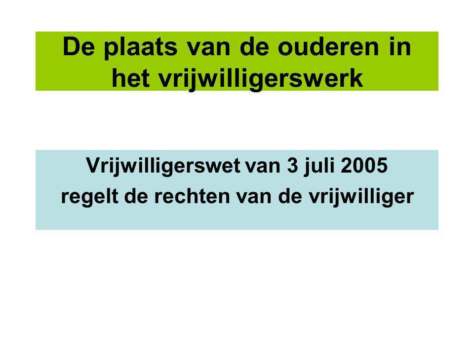 De plaats van de ouderen in het vrijwilligerswerk Vrijwilligerswet van 3 juli 2005 regelt de rechten van de vrijwilliger