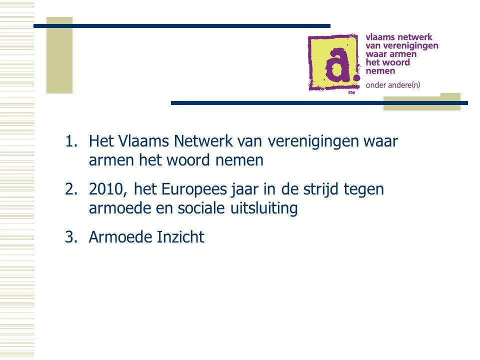 1.Het Vlaams Netwerk van verenigingen waar armen het woord nemen 2.2010, het Europees jaar in de strijd tegen armoede en sociale uitsluiting 3.Armoede Inzicht