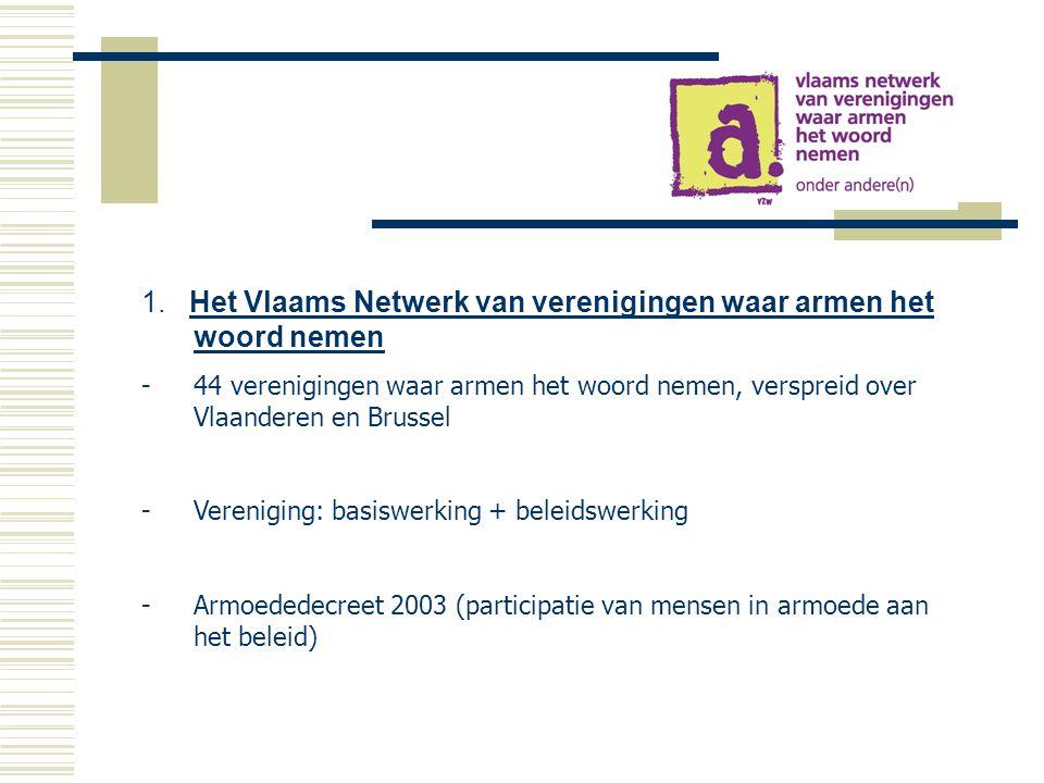 1. Het Vlaams Netwerk van verenigingen waar armen het woord nemen -44 verenigingen waar armen het woord nemen, verspreid over Vlaanderen en Brussel -V