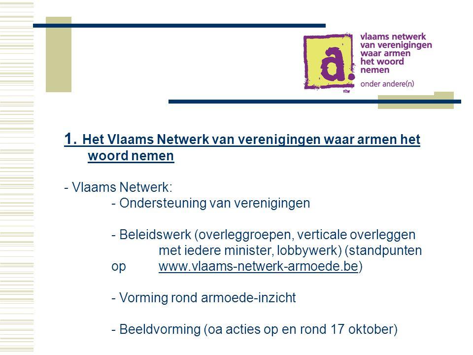 1. Het Vlaams Netwerk van verenigingen waar armen het woord nemen - Vlaams Netwerk: - Ondersteuning van verenigingen - Beleidswerk (overleggroepen, ve