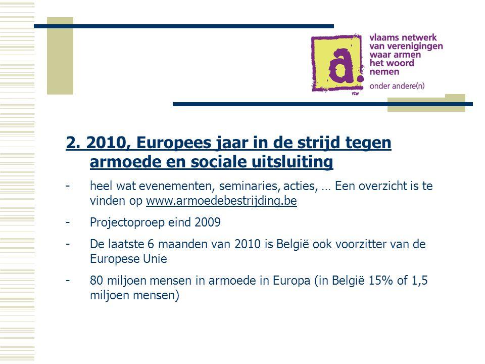 2. 2010, Europees jaar in de strijd tegen armoede en sociale uitsluiting -heel wat evenementen, seminaries, acties, … Een overzicht is te vinden op ww