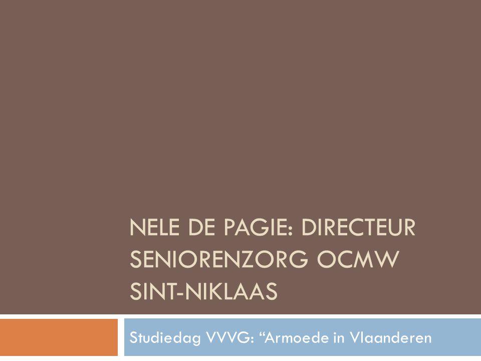 NELE DE PAGIE: DIRECTEUR SENIORENZORG OCMW SINT-NIKLAAS Studiedag VVVG: Armoede in Vlaanderen