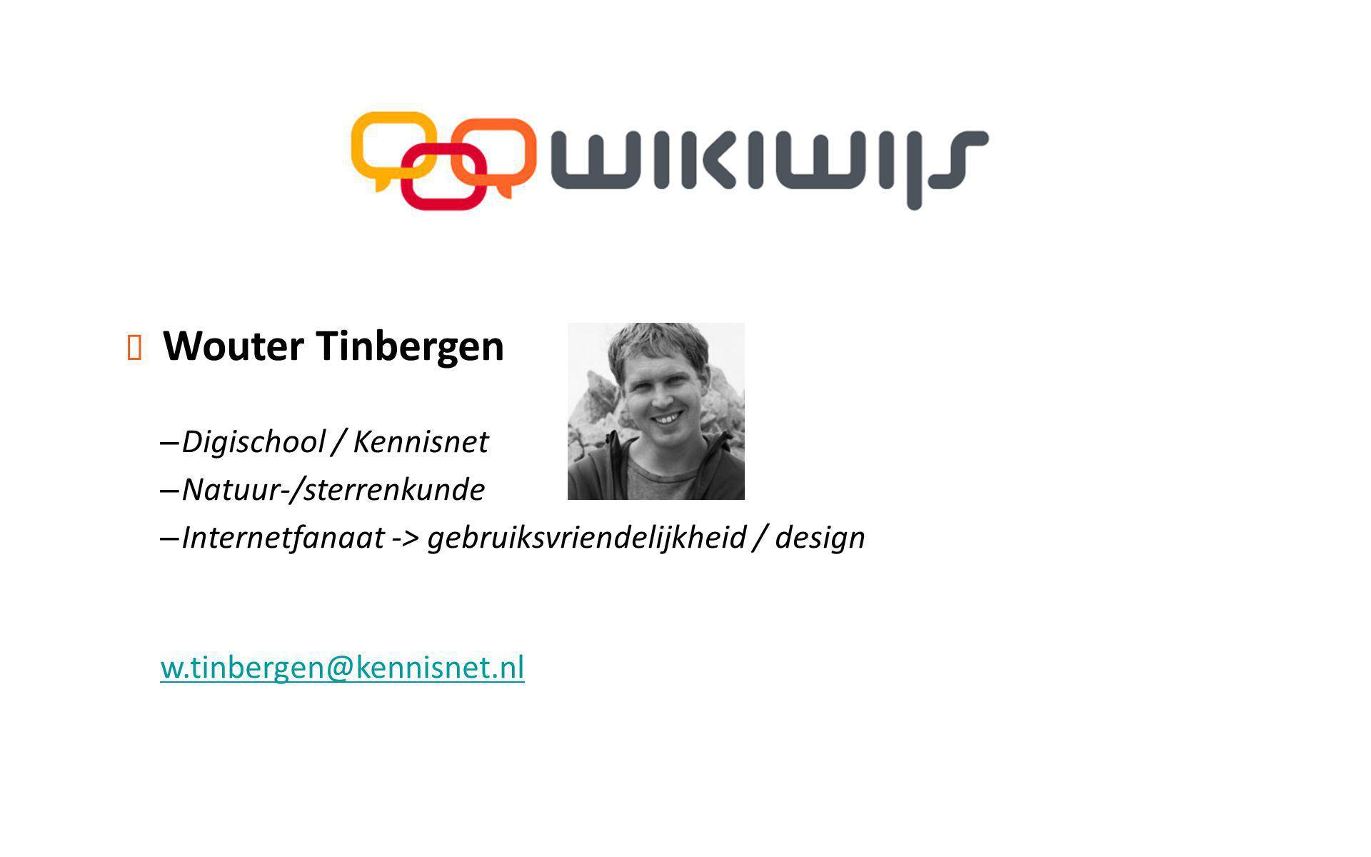 ✦ Wouter Tinbergen – Digischool / Kennisnet – Natuur-/sterrenkunde – Internetfanaat -> gebruiksvriendelijkheid / design w.tinbergen@kennisnet.nl