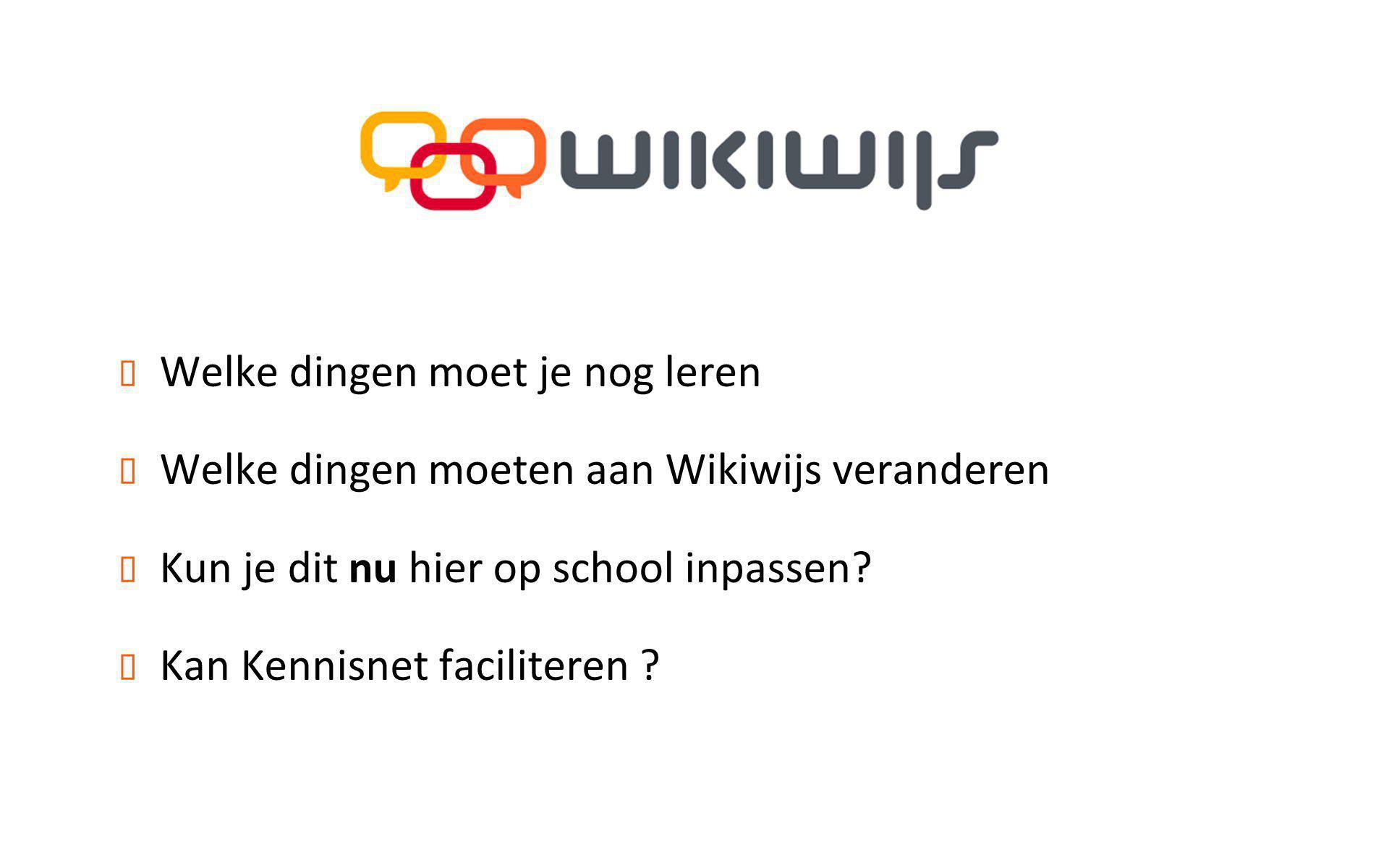 ✦ Welke dingen moet je nog leren ✦ Welke dingen moeten aan Wikiwijs veranderen ✦ Kun je dit nu hier op school inpassen.