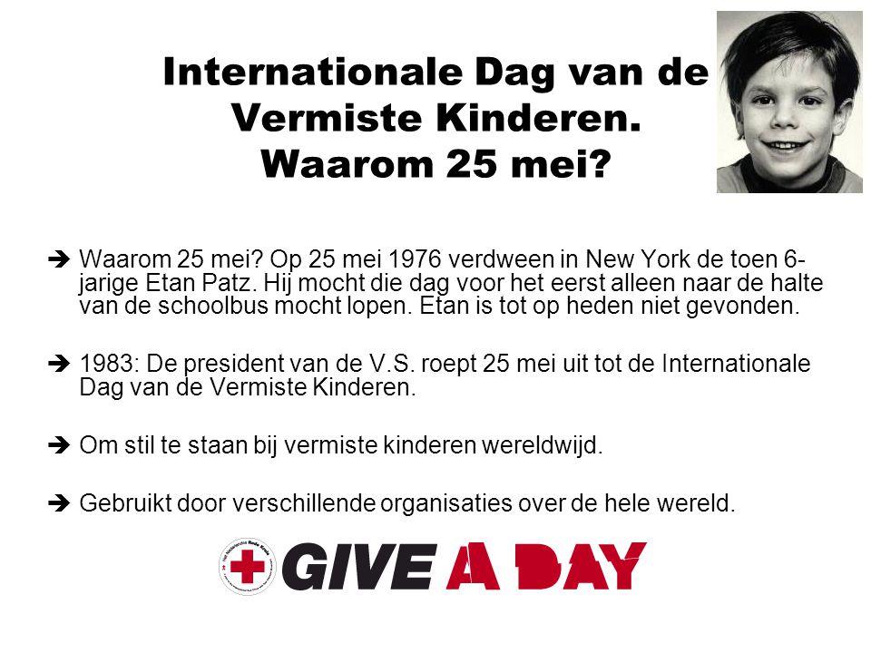 Internationale Dag van de Vermiste Kinderen. Waarom 25 mei?  Waarom 25 mei? Op 25 mei 1976 verdween in New York de toen 6- jarige Etan Patz. Hij moch