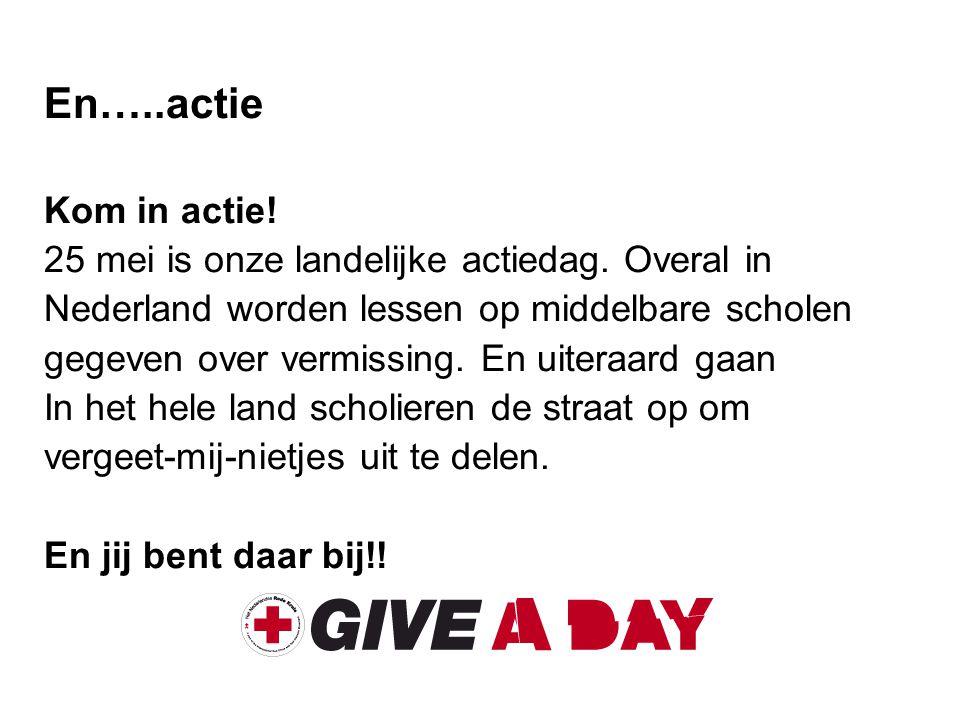 En…..actie Kom in actie! 25 mei is onze landelijke actiedag. Overal in Nederland worden lessen op middelbare scholen gegeven over vermissing. En uiter